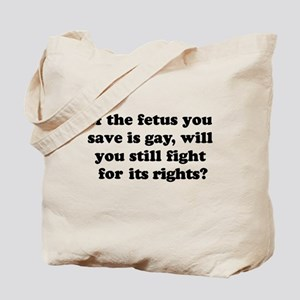 If the fetus you save is gay Tote Bag