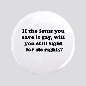 """If the fetus you save is gay 3.5"""" Button"""
