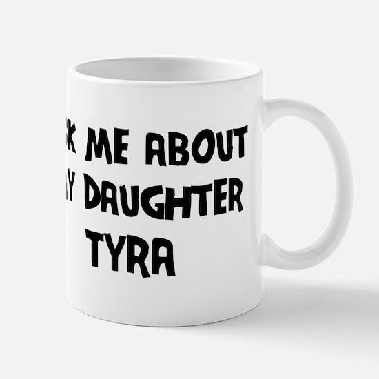 Ask me about Tyra Mug