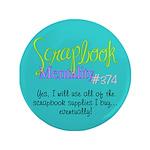 "Scrapbook Mentality #374 3.5"" Button"