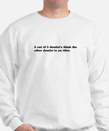 4 out 5 dentists Sweatshirt