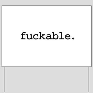 fuckable. Yard Sign