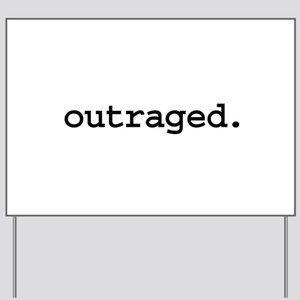 outraged. Yard Sign