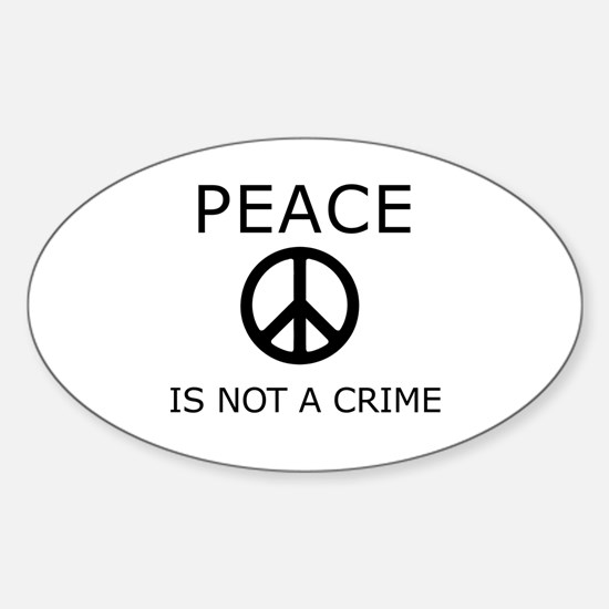 Peace is NOT a Crime Oval Decal