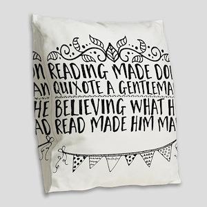 Reading made Don Quixote a gen Burlap Throw Pillow