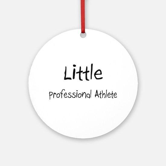 Little Professional Athlete Ornament (Round)