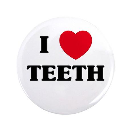 """I Love Teeth 3.5"""" Button"""
