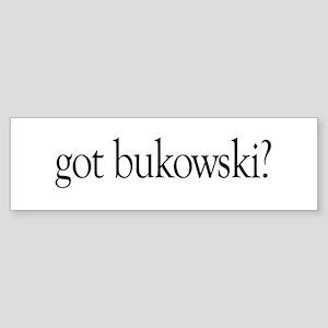 got bukowski? Bumper Sticker