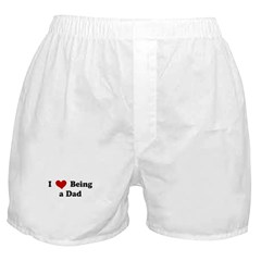 I LOVE BEING A DAD Boxer Shorts