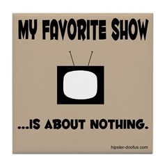 """""""Show About Nothing"""" Tile Coaster"""