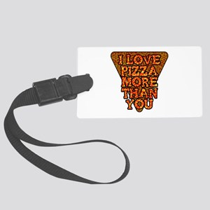 I love pizza more than you Large Luggage Tag
