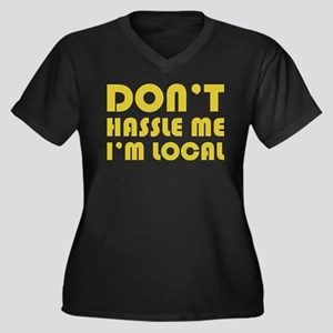 Dont Hassle Me Im Local Women Me Plus Size T-Shirt