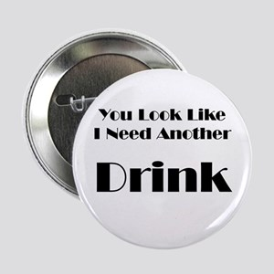 """Need Another Drink 2.25"""" Button"""
