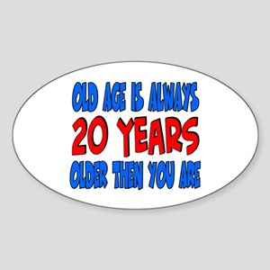 20 years older then you are Oval Sticker