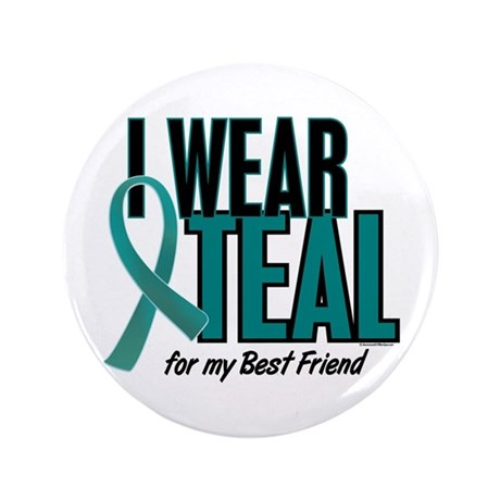 "I Wear Teal For My Best Friend 10 3.5"" Button"