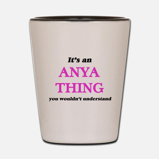 It's an Anya thing, you wouldn' Shot Glass
