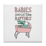 Babies Sound Like Raptors Tile Coaster