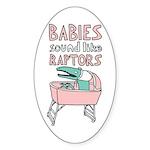 Babies Sound Like Raptors Oval Sticker (50 pk)