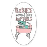 Babies Sound Like Raptors Oval Sticker (10 pk)