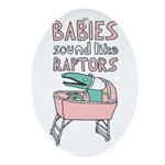Babies Sound Like Raptors Oval Ornament