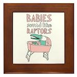 Babies Sound Like Raptors Framed Tile