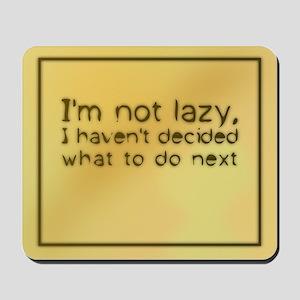 I'm Not Lazy Mousepad