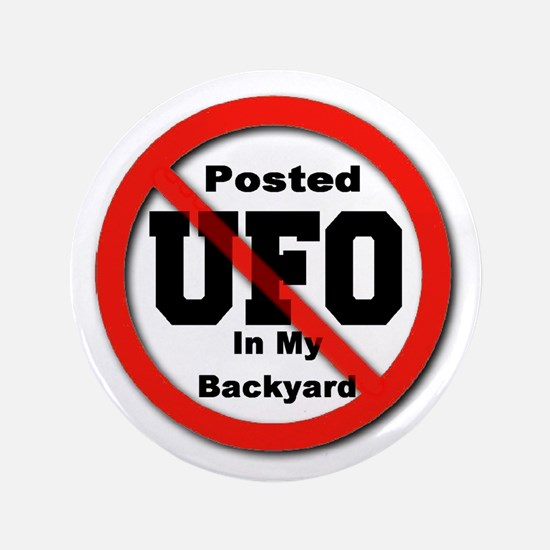 "Posted No UFO In My Backyard 3.5"" Button"