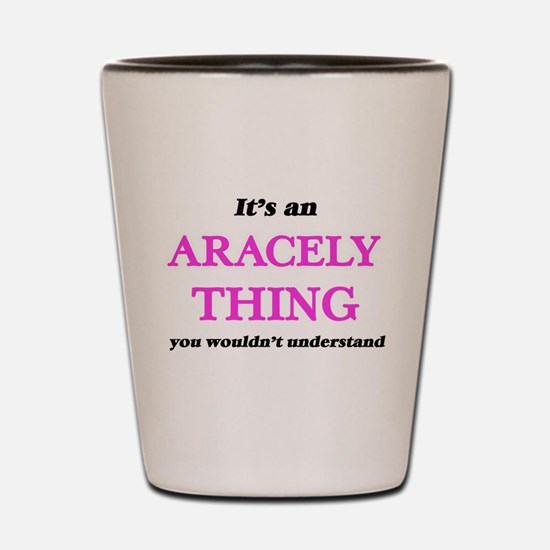 It's an Aracely thing, you wouldn&# Shot Glass