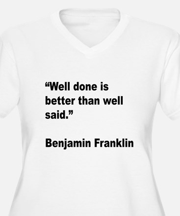 Benjamin Franklin Well Done Quote T-Shirt