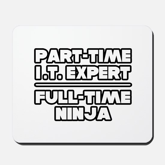 """P/T IT Expert...F/T Ninja"" Mousepad"