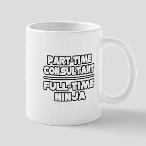 """P/T Consultant...F/T Ninja"" Mug"