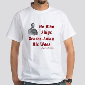 Cervantes Quote, He Who Sings White T-Shirt