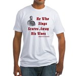 Cervantes Quote, He Who Sings Fitted T-Shirt