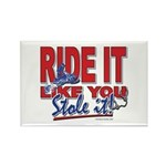Ride It Like You Stole IT Rectangle Magnet