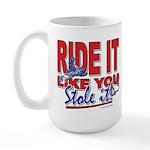 Ride It Like You Stole IT Large Mug