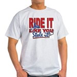 Ride It Like You Stole IT Light T-Shirt