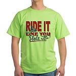 Ride It Like You Stole IT Green T-Shirt