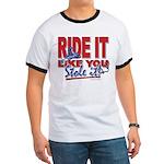 Ride It Like You Stole IT Ringer T