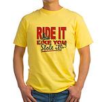 Ride It Like You Stole IT Yellow T-Shirt