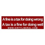 Fines and Taxes Bumper Sticker