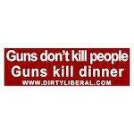 Guns Kill Dinner Bumper Sticker