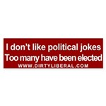 I don't like Political Jokes Bumper Sticker