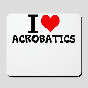 I Love Acrobatics Mousepad