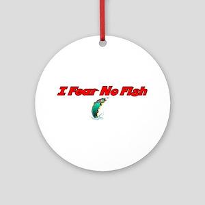 I Fear No Fish Ornament (Round)