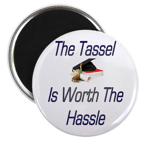 Tassel worth the hassel Magnet