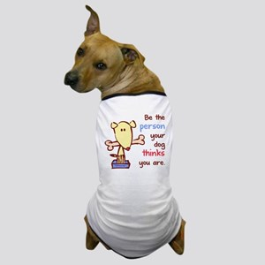 Be The Person (Dog) Dog T-Shirt