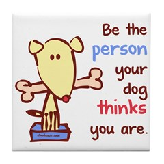 Be The Person (Dog) Tile Coaster