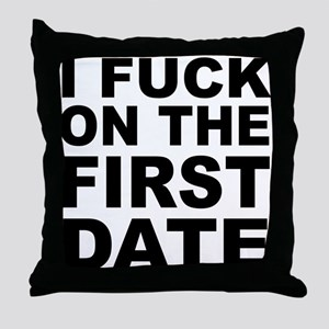 I Fuck on the First Date Throw Pillow
