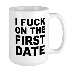 I Fuck on the First Date Large Mug