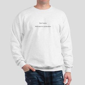 We'll Test it in Production Sweatshirt